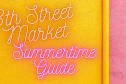 8th Street Market's Summertime Guide